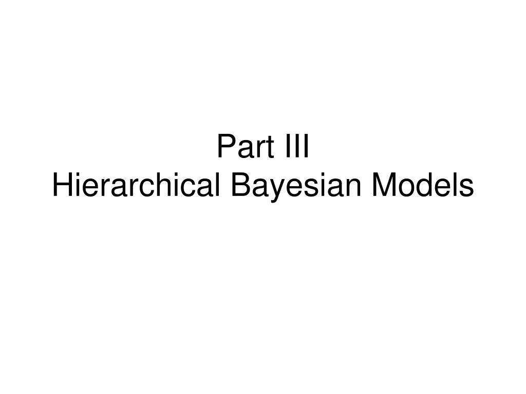 part iii hierarchical bayesian models