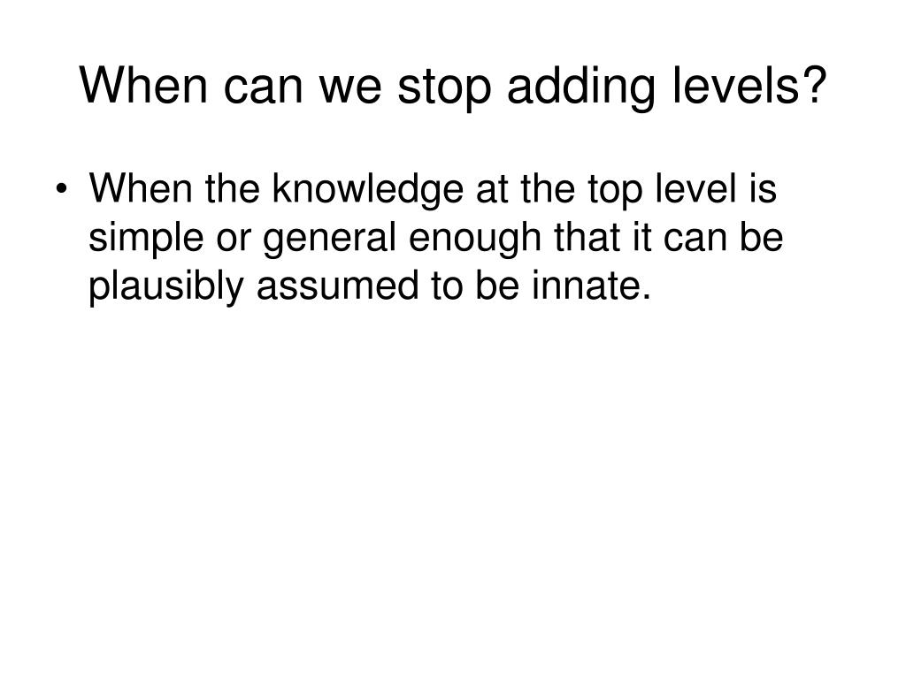 When can we stop adding levels?