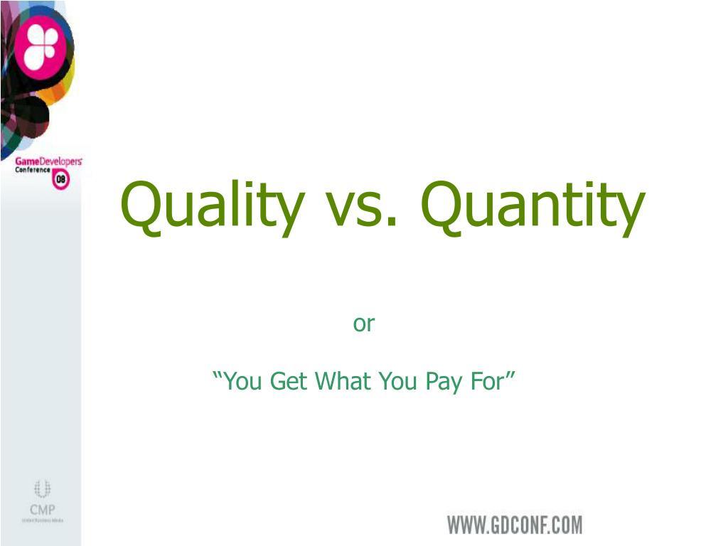Quality vs. Quantity