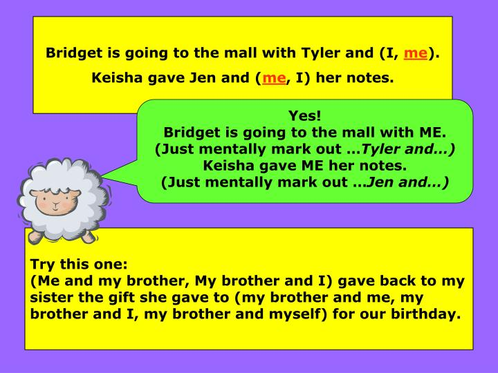 Bridget is going to the mall with Tyler and (I,
