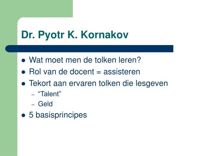 Dr. Pyotr K. Kornakov