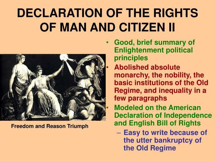 declaration of the rights of man and the citizen The declaration of the rights of man and the citizen proclaimed a) an end to the national police force b) an end to the monarchy and the abolishing of a national assembly.
