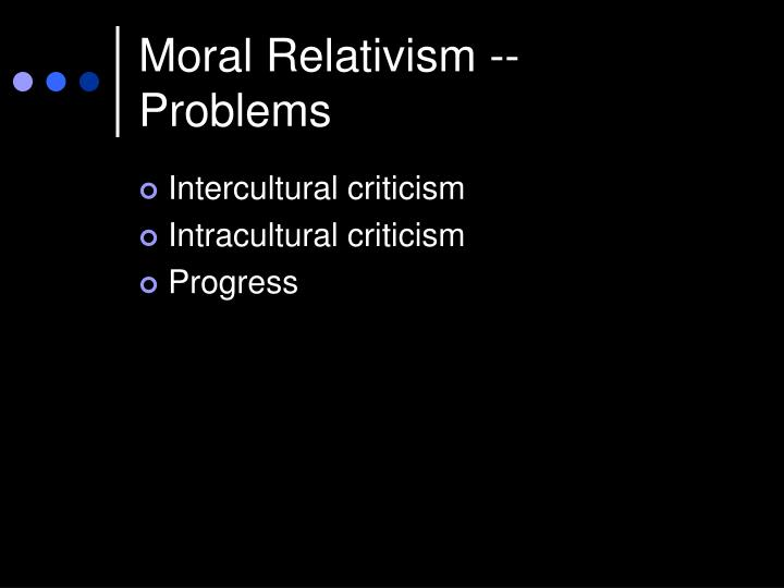Moral Relativism -- Problems