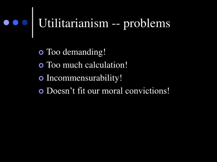 Utilitarianism -- problems