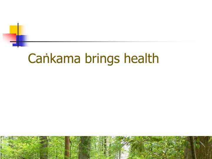 Cakama brings health