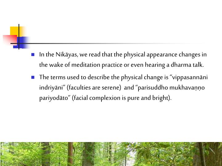 In the Nikyas, we read that the physical appearance changes in the wake of meditation practice or even hearing a dharma talk.