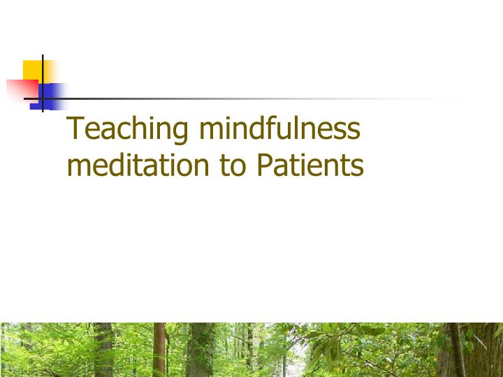 Teaching mindfulness meditation to Patients