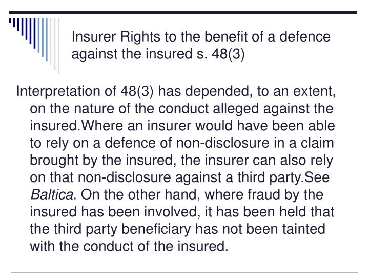 Insurer Rights to the benefit of a defence against the insured s. 48(3)