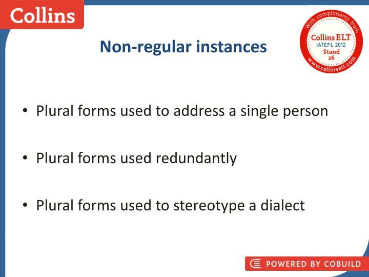 Non-regular instances