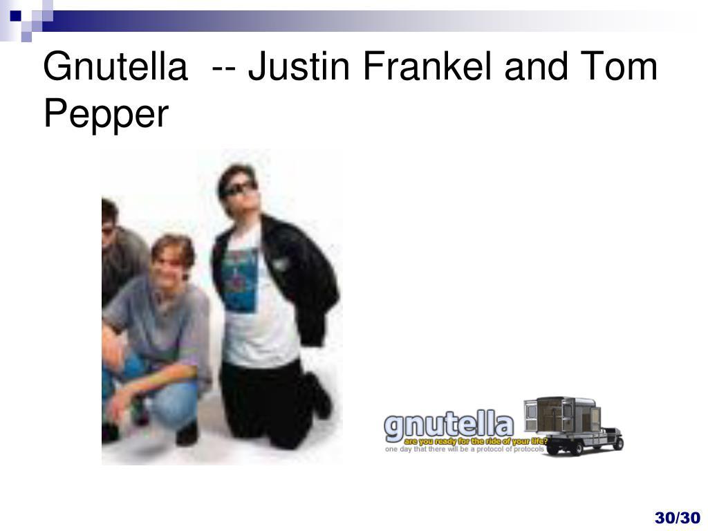 Gnutella  -- Justin Frankel and Tom Pepper