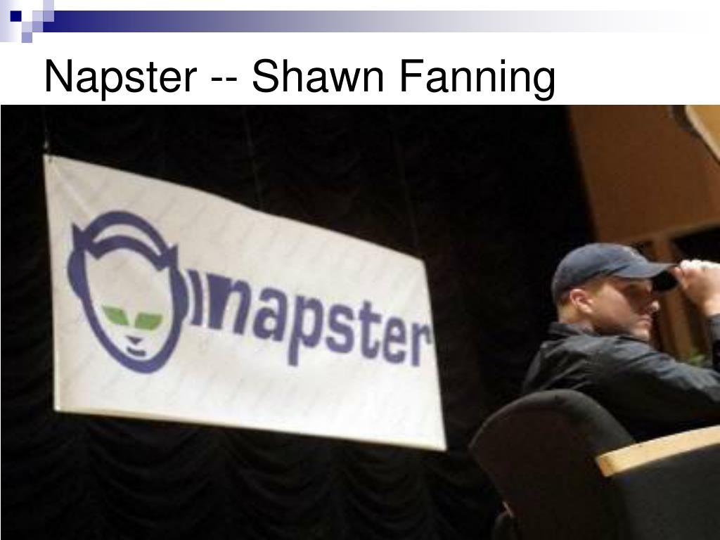 Napster -- Shawn Fanning