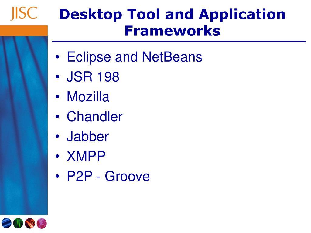 Desktop Tool and Application Frameworks