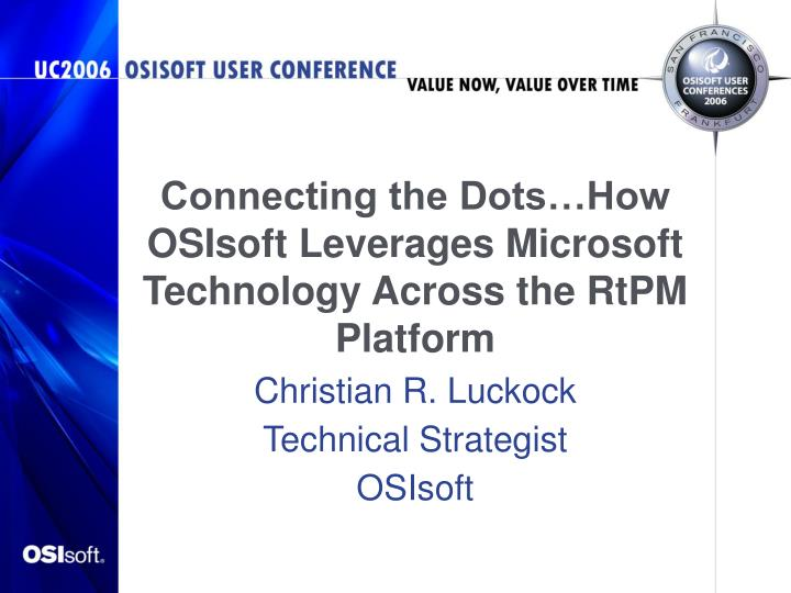 Connecting the dots how osisoft leverages microsoft technology across the rtpm platform l.jpg