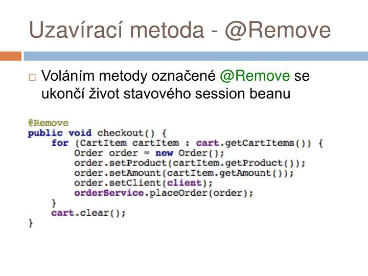 Uzavírací metoda - @Remove