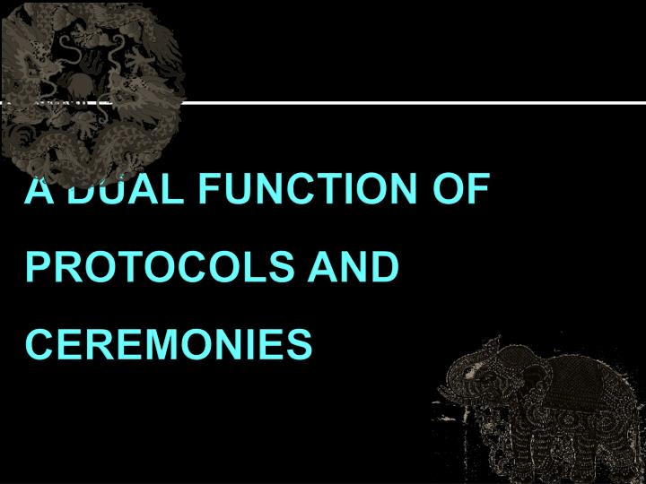 A DUAL FUNCTION OF PROTOCOLS AND CEREMONIES