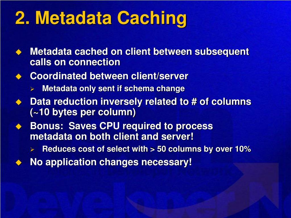 2. Metadata Caching