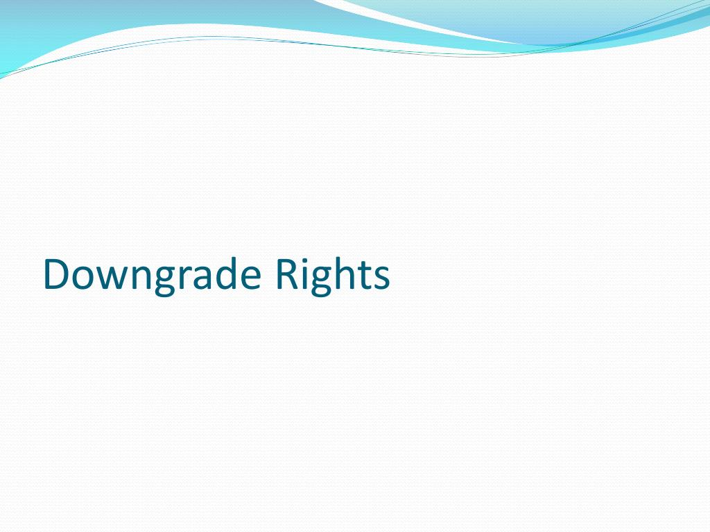 Downgrade Rights