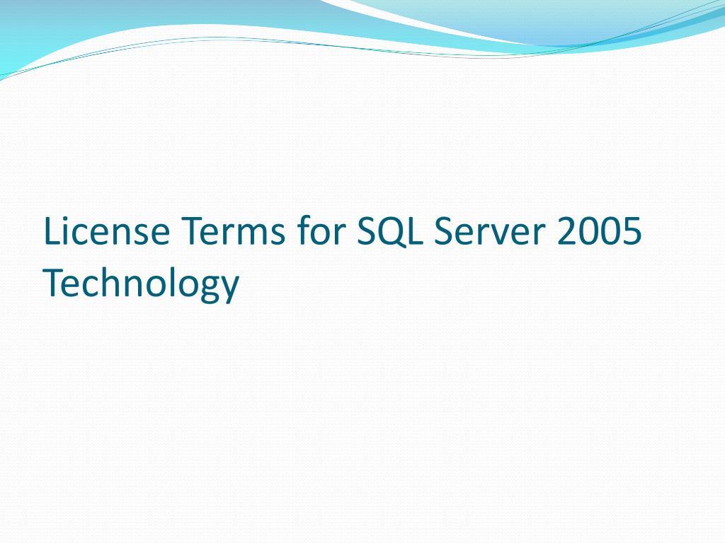 License Terms for SQL Server 2005 Technology
