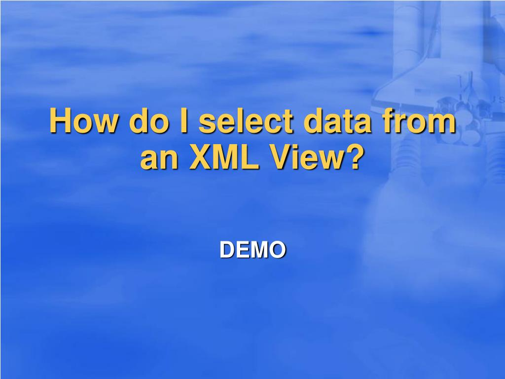 How do I select data from an XML View?