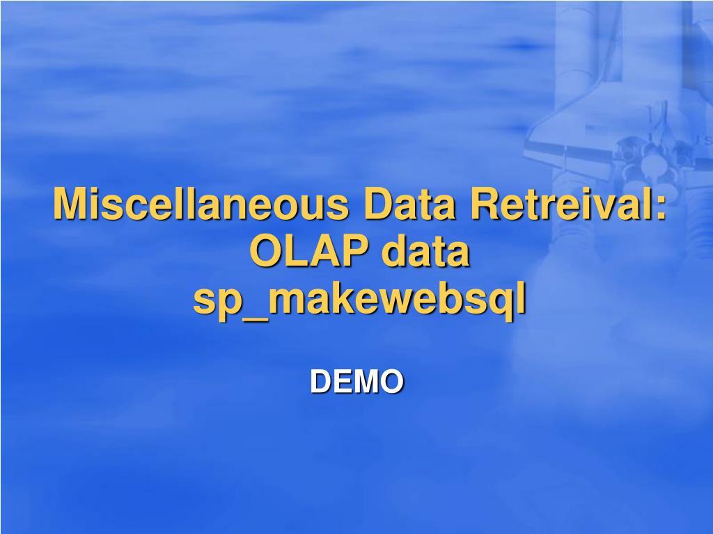 Miscellaneous Data Retreival: