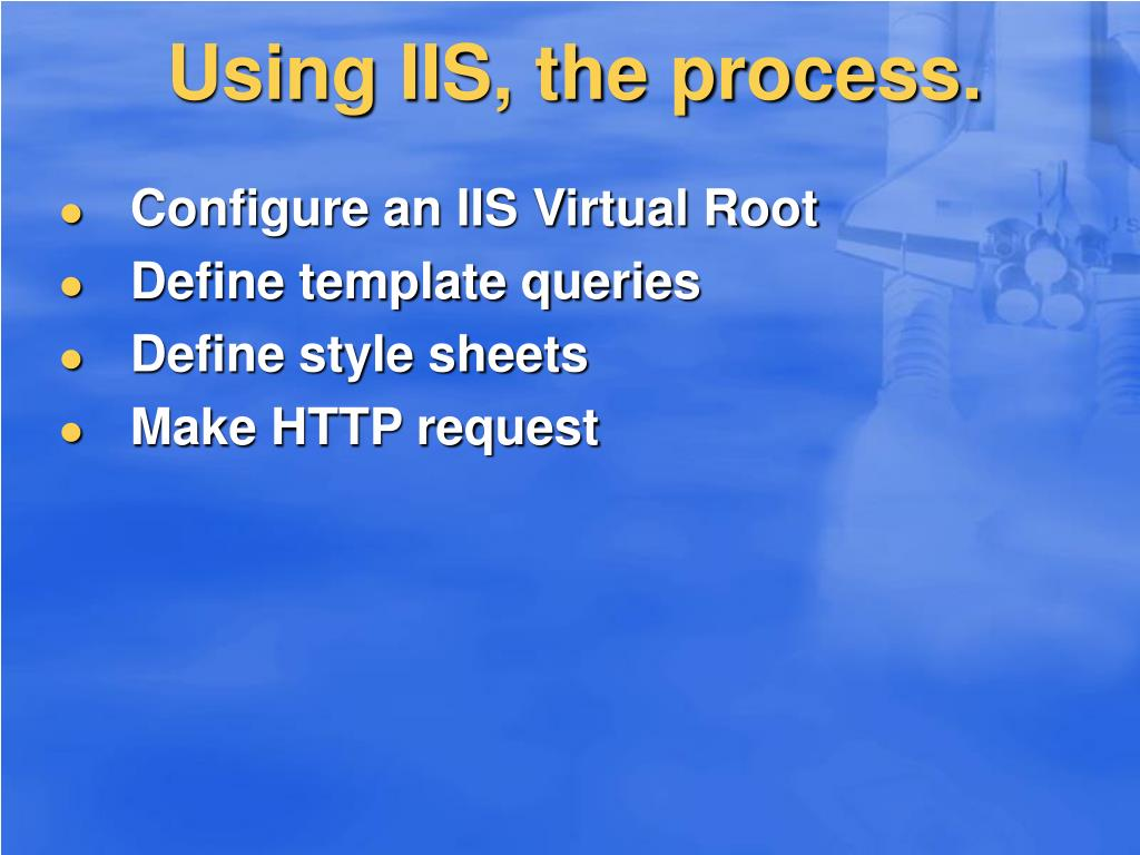 Using IIS, the process.