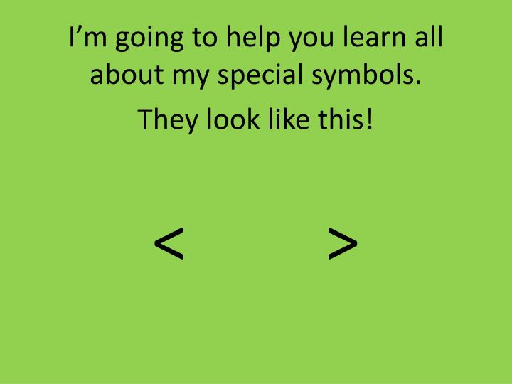 I'm going to help you learn all about my special symbols.
