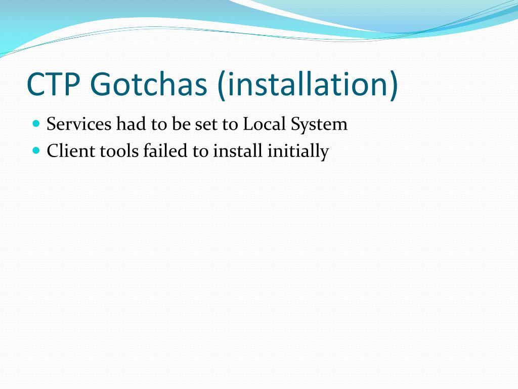 CTP Gotchas (installation)