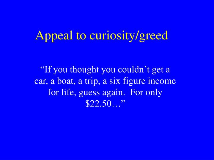 Appeal to curiosity/greed