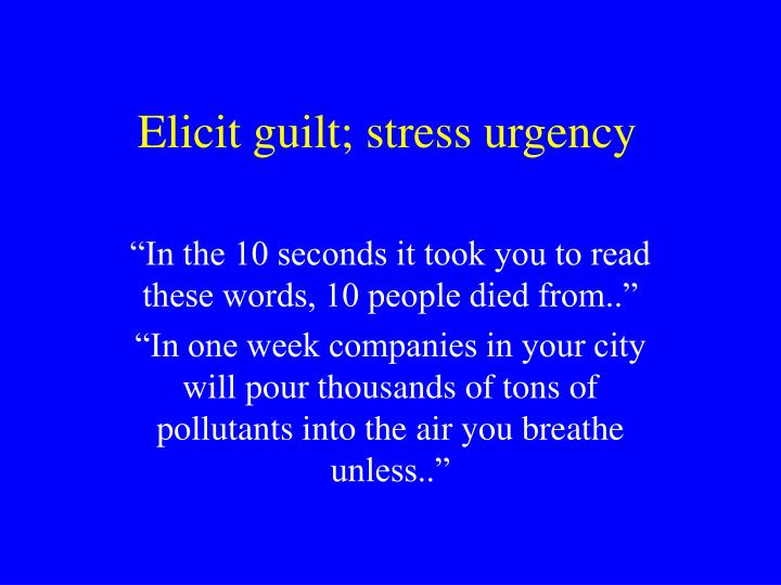Elicit guilt; stress urgency