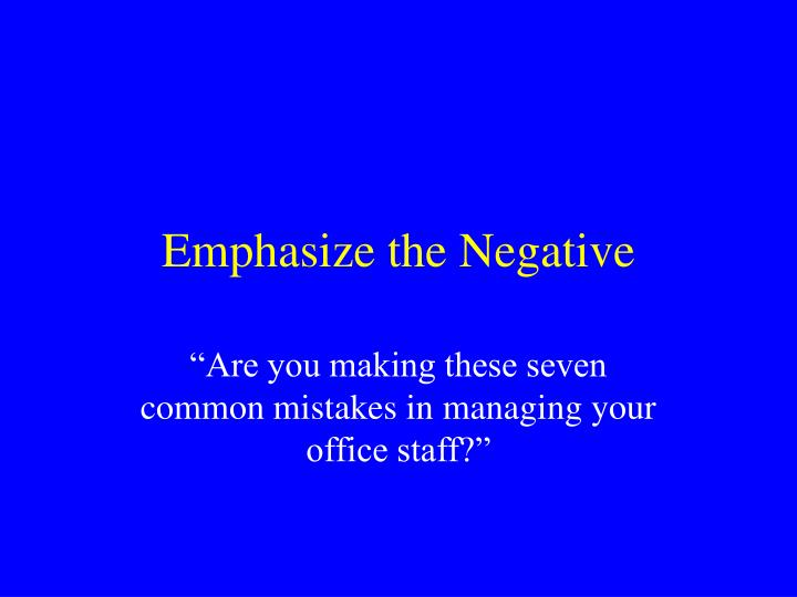 Emphasize the Negative