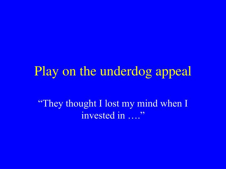 Play on the underdog appeal