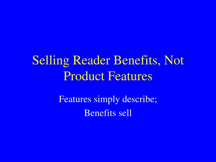 Selling Reader Benefits, Not Product Features