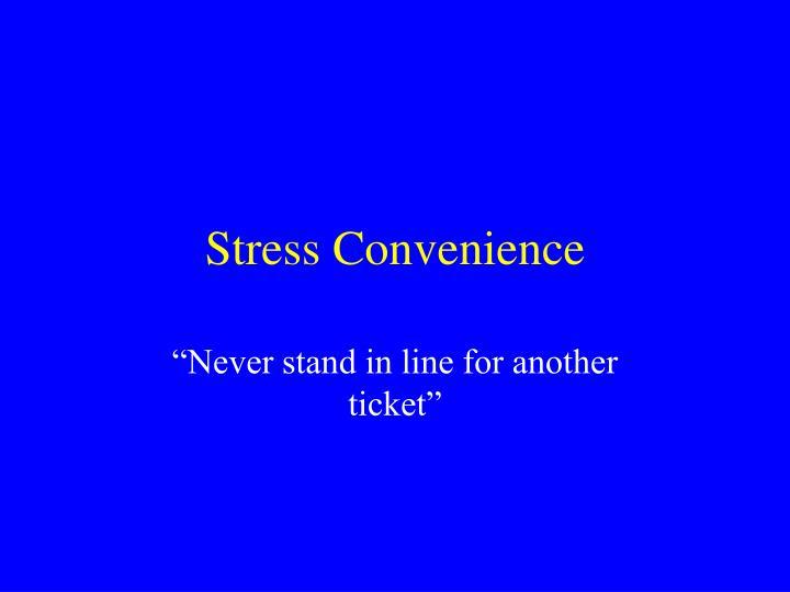 Stress Convenience