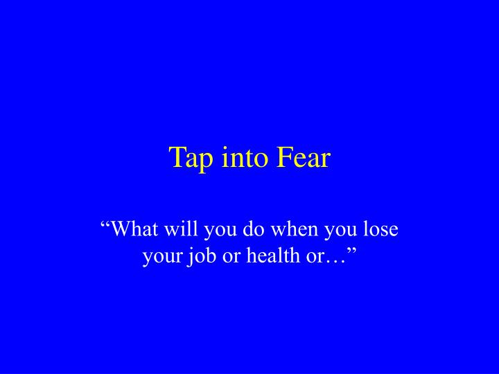 Tap into Fear