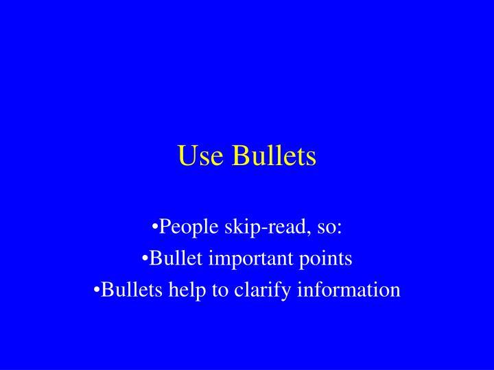 Use Bullets