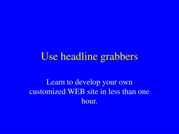 Use headline grabbers