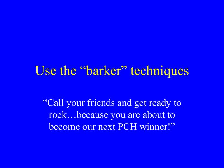 "Use the ""barker"" techniques"