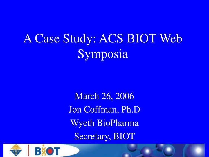 A case study acs biot web symposia