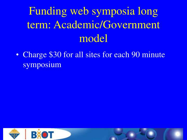 Funding web symposia long term: Academic/Government model