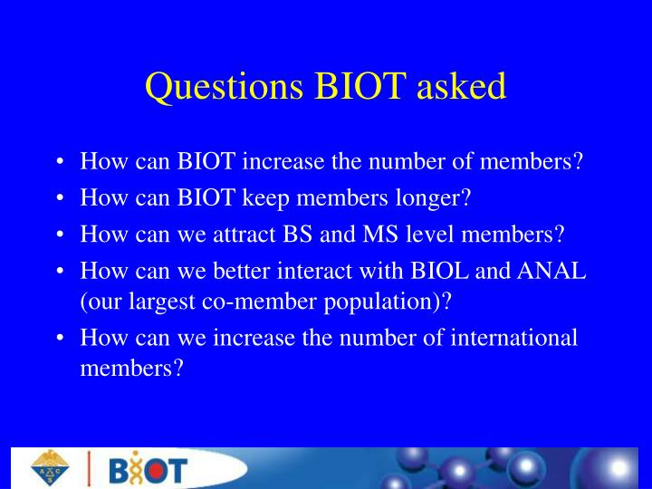 Questions BIOT asked