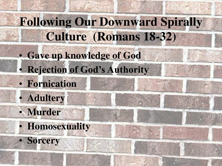 Following Our Downward Spirally Culture  (Romans 18-32)