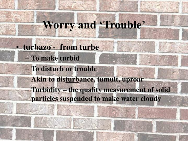 Worry and 'Trouble'