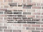 worry and trouble