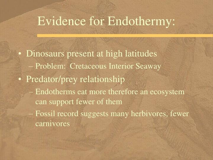 Evidence for Endothermy: