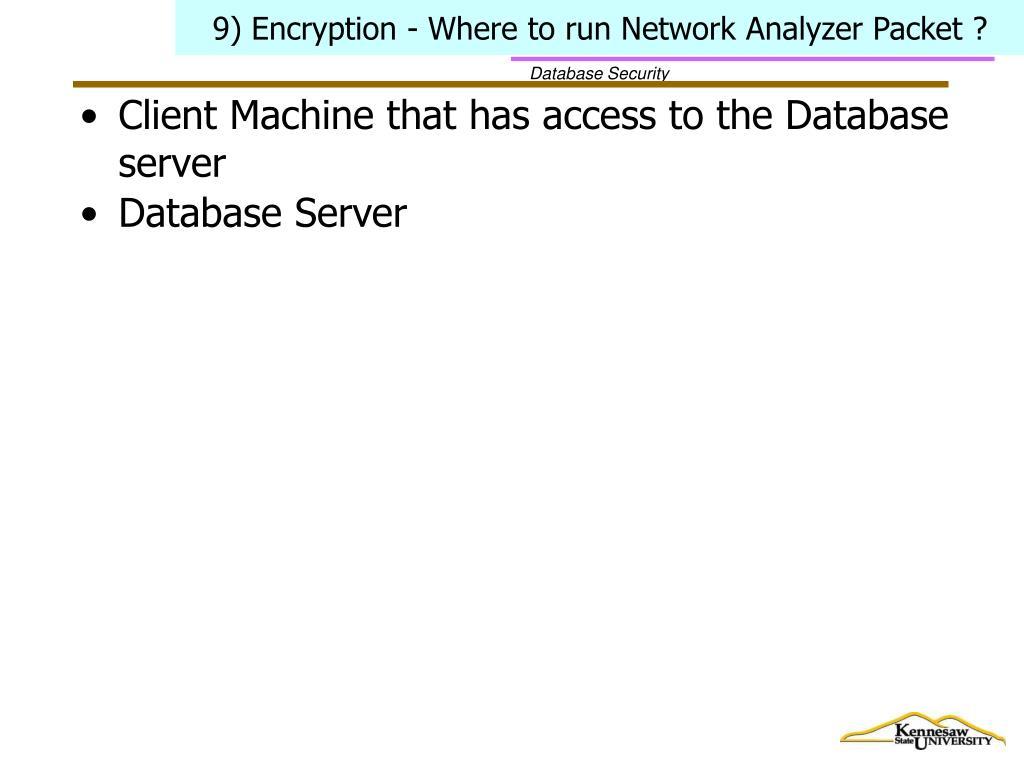 9) Encryption - Where to run Network Analyzer Packet ?