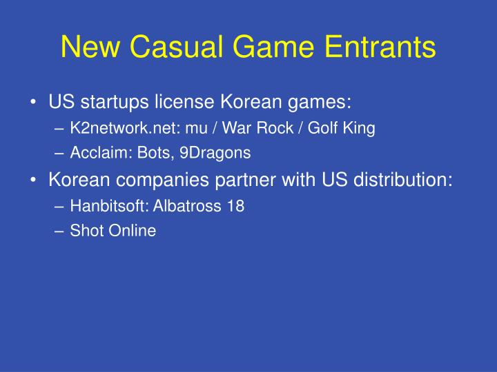 New Casual Game Entrants