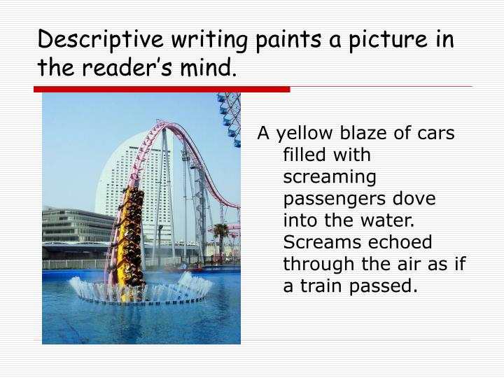 Descriptive writing paints a picture in the reader s mind