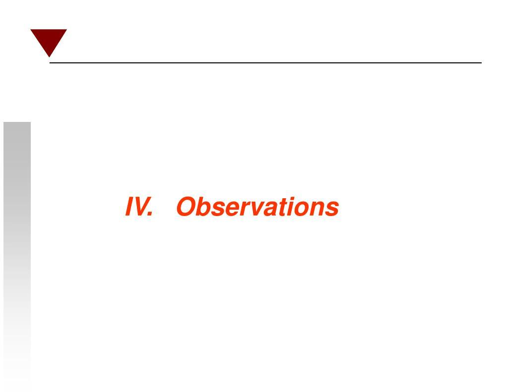 IV.   Observations