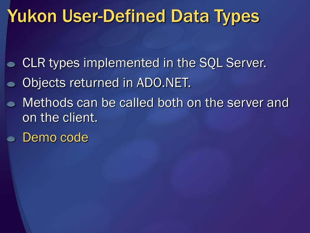 Yukon User-Defined Data Types