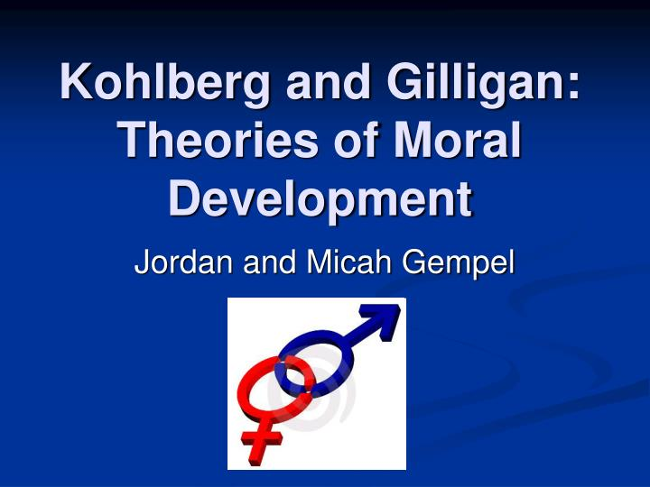 Kohlberg and gilligan theories of moral development